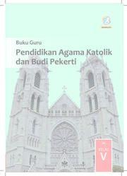 Buku Pendidikan Agama Katolik dan Budi Pekerti Kelas 5 - Buku Guru