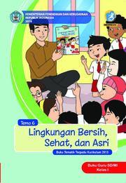 Lingkungan Bersih, Sehat, dan Asri - Tema 6 Buku Guru Kelas 1 SD