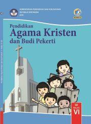 Buku Buku Siswa - Pendidikan Agama Kristen dan Budi Pekerti Kelas VI